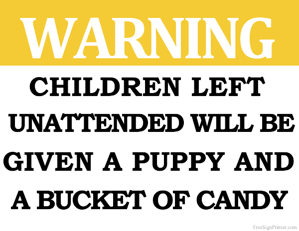 Children Left Unattended will be Given a Puppy and a Bucket of Candy Sign