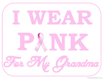 I wear Pink for my Grandma Sign