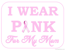 I wear Pink for my Mom Sign