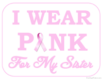 I wear Pink for my Sister Sign