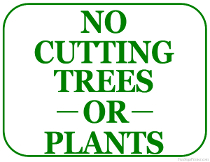 No Cutting Trees or Plants Sign