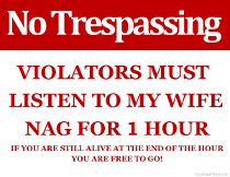 Trespassers Must Listen to my Wife Nag for 1 Hour