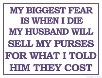 Printable Fear of Husband Selling Purses When I Die Sign