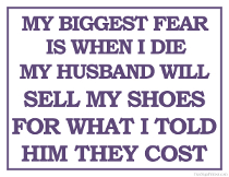 Printable Fear of Husband Selling Shoes When I Die Sign