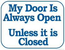My Door is Always Open Unless it is Closed Sign