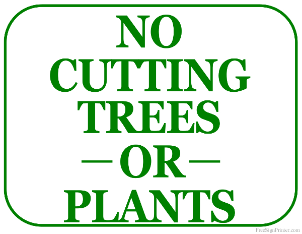 Printable No Cutting Trees Or Plants Sign