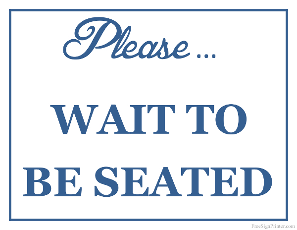 Printable Please Wait to be Seated Sign
