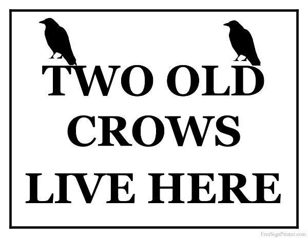 Printable Two Old Crows Live Here Sign