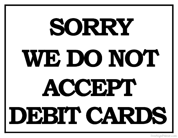 picture about We Accept Credit Card Signs Printable named Printable We do not Settle for Debit Playing cards Signal